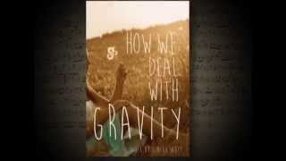 How We Deal With Gravity Book Trailer
