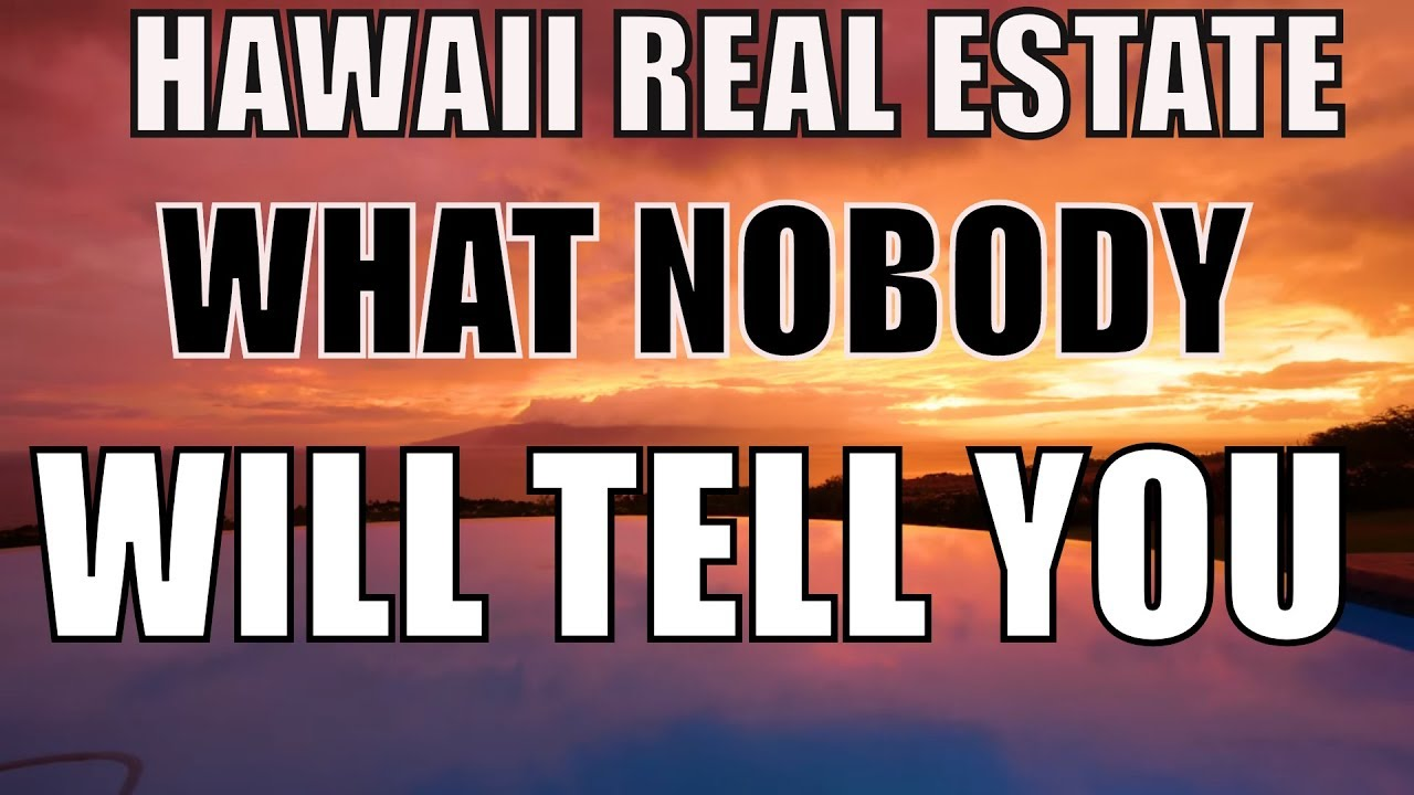 Hawaii Real Estate - What Most Agents Won't Tell You