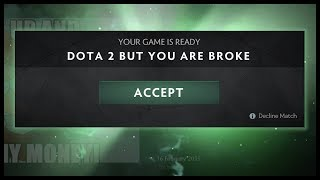 Dota 2 but You Are Broke