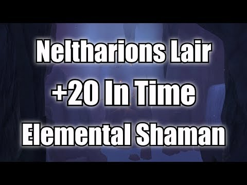Neltharions Lair +20 (In Time) - Elemental Shaman POV