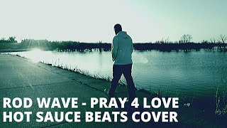 Rod Wave - Pray 4 Love (Hot Sauce Beats Cover)