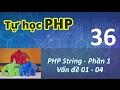 Tự học PHP - 36 PHP String - 01Vấn đề 01 - 04