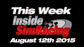This Week Inside Sim Racing August 12th 2015 - LIVE