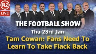 Tam Cowan: Fans Need To Learn To Take Flack Back - The Football Show - Thu 23rd Jan 2020.