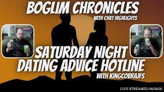 Boglim Chronicles - Ep48 Saturday Night Dating Advice with KingCobraJFS