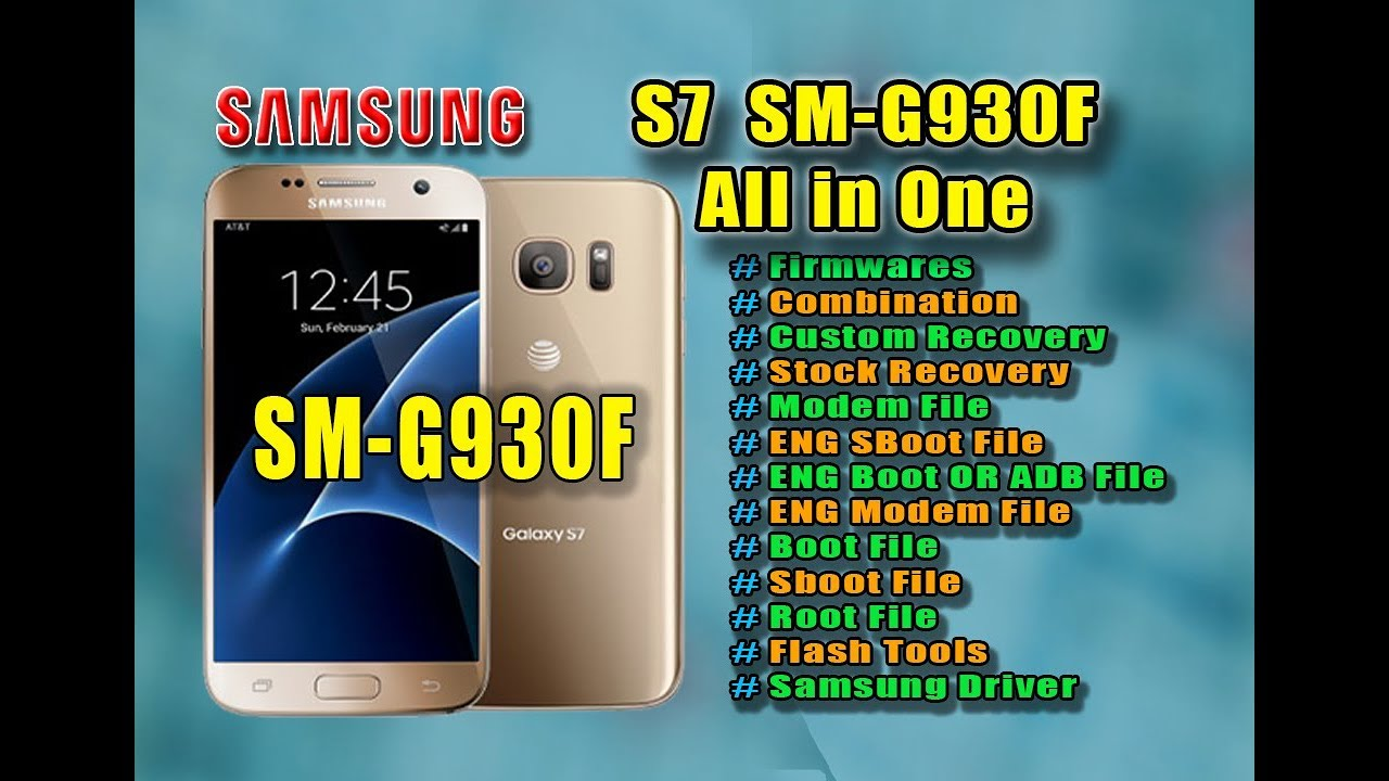 Samsung S7 SM-G930F Firmware | Root | Adb | Combination All in One
