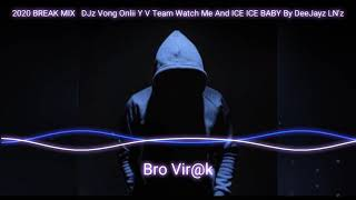 2020 BREAK MIX   DJz Vong Onlii Y V Team Watch Me And ICE ICE BABY By DeeJayz LN'z