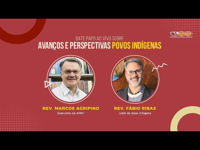 Avanços e Perspectivas entre os Povos Indígenas com Marcos Agripino e Fábio Ribas