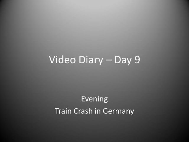 Day 9 Evening : Train Crash in Germany