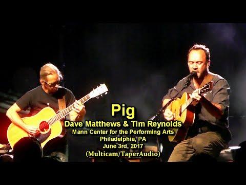 Pig - Dave Matthews & Tim Reynolds - 6/3/17 - [Multicam/60fps/Taper-Audio] - Mann Ctr - Philadelphia
