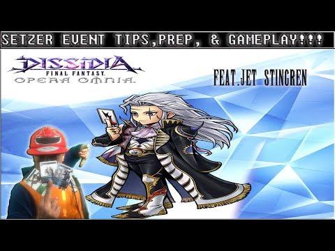 Dissidia Final Fantasy Opera Omnia SETZER EVENT PREP, TIPS, & GAMEPLAY! Feat  Jet Stingren!!