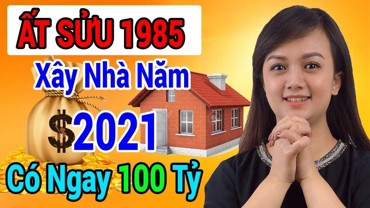 Xem Tuổi Làm Nhà Năm 2021 Tuổi ẤT SỬU 1985 Được Lộc Trời Cho Giàu Sang Phú Quý Trọn Đời