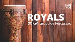 Baixar Royals - Lorde (GPI Grupo de Percussão cover) Nossa Toca