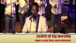 "Roger and Sam - Centre of my Worship ""Live in London"