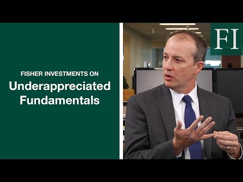 Fisher Investments On Underappreciated Fundamentals | Capital Markets Update [2019]