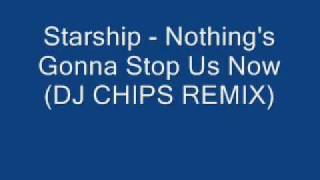Download Starship - Nothing's Gonna Stop Us Now (DJ CHIPS REMIX) Mp3 and Videos