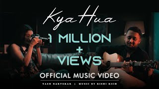 Kya Hua - Official Video | Yash Narvekar | Rishi Rich | Break The Noise Records