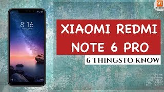 Xiaomi Redmi Note 6 Pro: 6 things to know