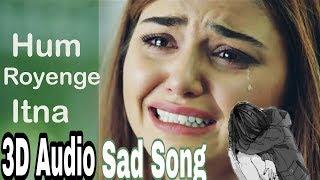 Dsbollywood present 3d audio of hum royenge itna | best sad song ever adnan rather male version full credit - singer : music track krs stu...