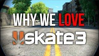 WHY WE LOVE SKATE 3
