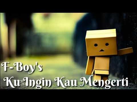 F-Boy's - Ku Ingin Kau Mengerti (Lyric Video)