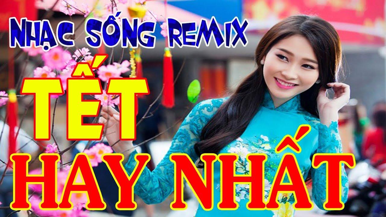Nhạc Tết Remix 2020 - Nhạc Sống Chào Xuân Cực Bốc - LK Nhạc Xuân Remix Hay Nhất