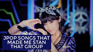 JPOP SONGS THAT MADE ME STAN THAT GROUP