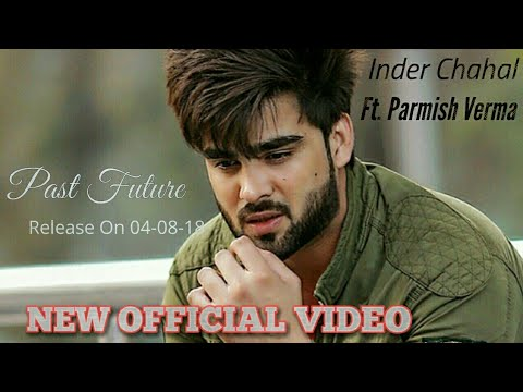 Past Future|| Inder Chahal || Ft. Parmish Verma Official New video Song 2018