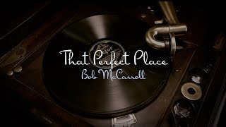 "That Perfect Place - Bob McCarroll - From ""Outside The Music Box"""