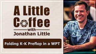 Folding K-K Preflop in a WPT - A Little Coffee with Jonathan Little, 10/14/2019