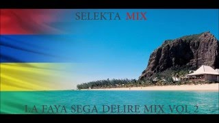 La Faya Sega Delire Mix VOL 2 By Selekta Mix 2016 ILE MAURICE