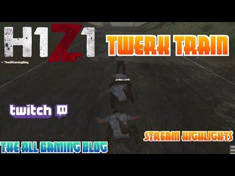 The Twerk Train! - H1Z1 Twitch LiveStream Funny HighLights