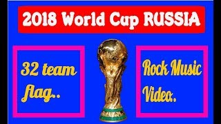 "2018 World Cup "" RUSSIA"" 32 team flag & Rock Music Video"