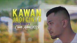 Kawan Jadi Cinto OVHI FIRSTY - Cover Lagu Minang Adim MF