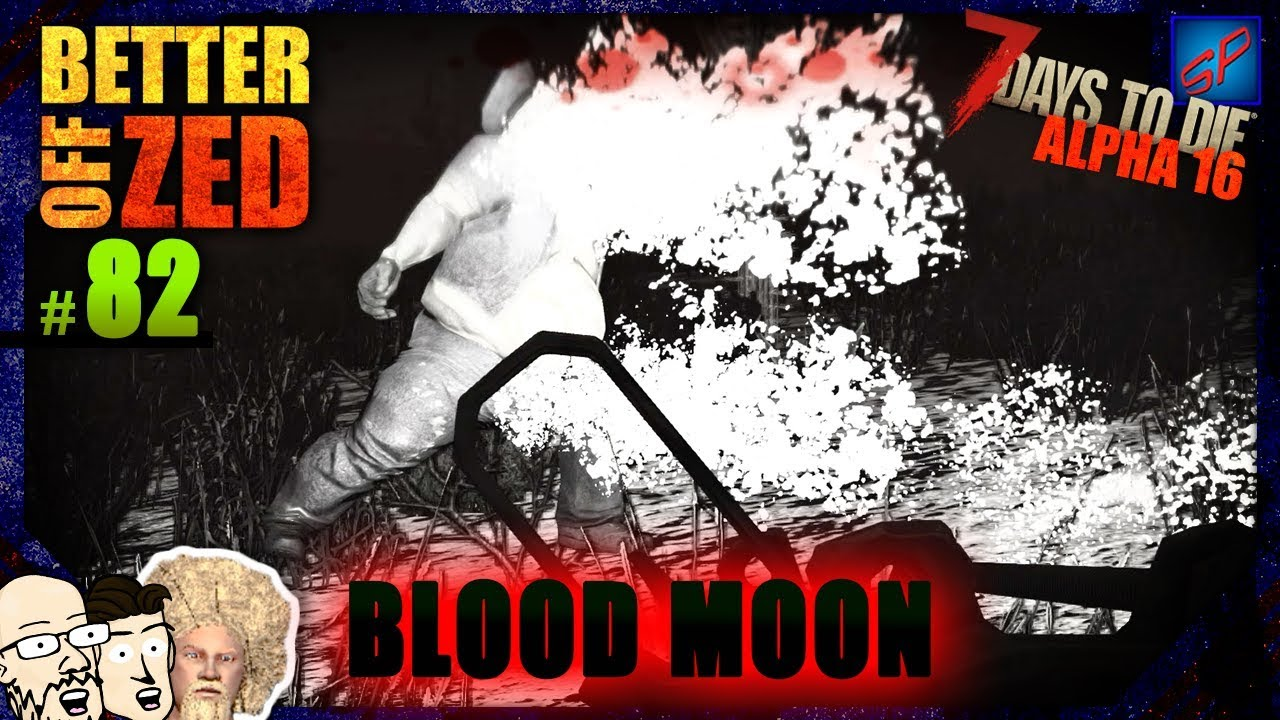 7 days to die 82 bloodiest of blood moons better off - Blood moon zed ...