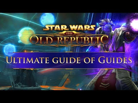 The Ultimate Guide of Guides for SWTOR 2019