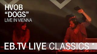 "HVOB ""Dogs"" // EB.TV Live Classics"