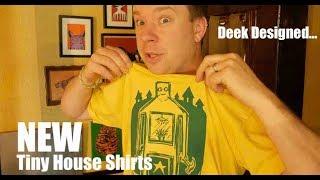 Deek's New Tiny House Shirts- Omaha Workshop, N' More...