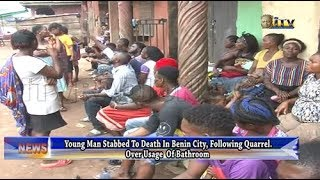 Young man stabbed to death in Benin following quarrel over usage of bathroom