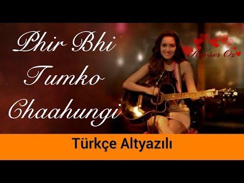 Phir Bhi Tumko Chaahungi - Türkçe Altyazılı   Half Girlfriend   Ah Kalbim
