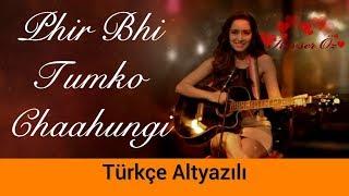 Phir Bhi Tumko Chaahungi - Türkçe Altyazılı | Half Girlfriend | Ah Kalbim