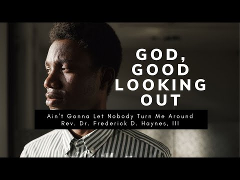 GOD, Good Looking Out | Dr. Frederick D. Haynes, III