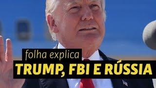 O que Trump, FBI e Rússia tem a ver? - Folha Explica #17