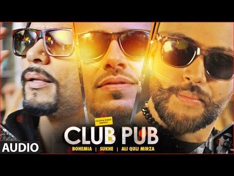 Club Pub Full Audio Song | Bohemia, Sukhe | Ramji Gulati | T-Series
