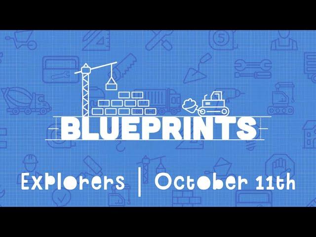 Explorers: Blueprints at Home | October 11th