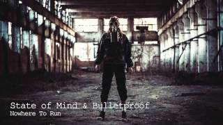 State of Mind & Bulletproof - Nowhere To Run [HD]