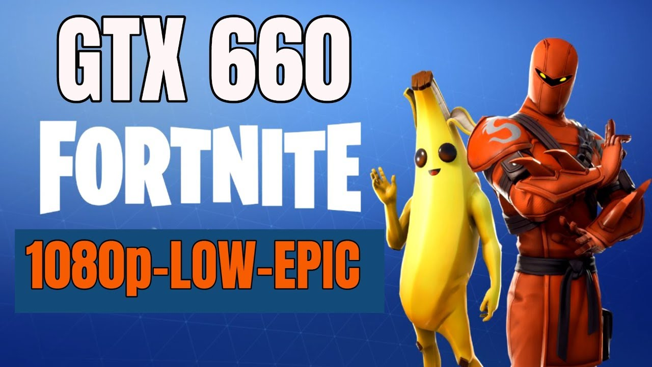 Gtx 660 Fortnite Season 8 1080p Low To Epic Youtube