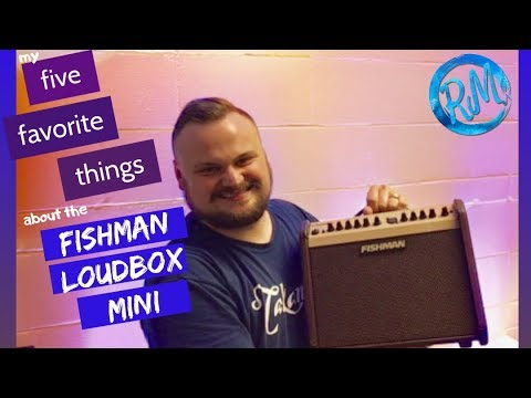 Fishman Loudbox Mini // My FIVE Favorite Things!!