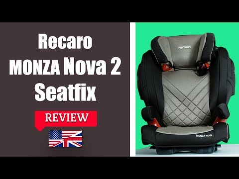 Recaro Monza Nova 2 Seatfix - Child Car Seat FULL Review