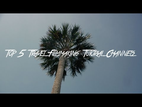 TOP 5 TRAVEL FILM TUTORIAL CHANNELS